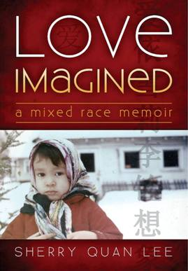 'Love Imagined: A Mixed Race Memoir' by Sherry Quan Lee